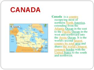 CANADA Canada is a country occupying most of northern North America, extendin
