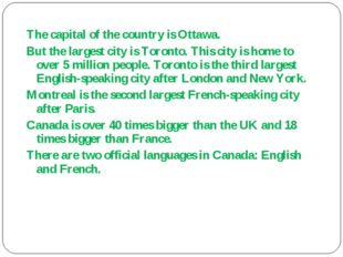 The capital of the country is Ottawa. But the largest city is Toronto. This c