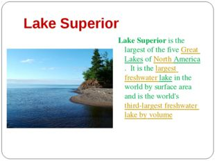 Lake Superior Lake Superior is the largest of the five Great Lakes of North A