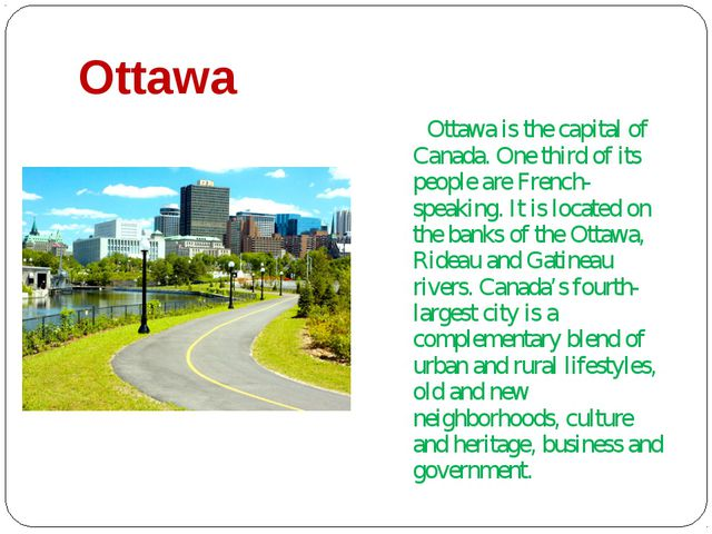 Ottawa Ottawa is the capital of Canada. One third of its people are French-sp...