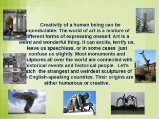 Creativity of a human being can be unpredictable. The world of art is a mixt