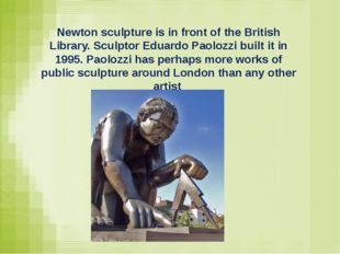 Newton sculpture is in front of the British Library. Sculptor Eduardo Paolozz