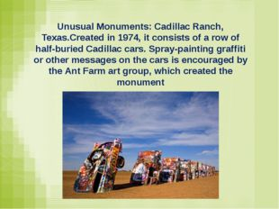 Unusual Monuments: Cadillac Ranch, Texas.Created in 1974, it consists of a ro