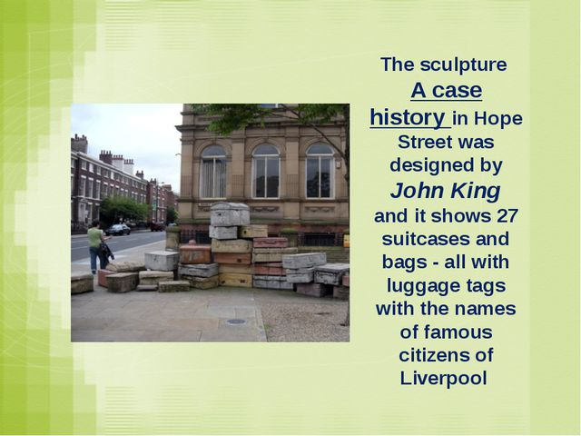 The sculpture A case history in Hope Street was designed by John King and it...