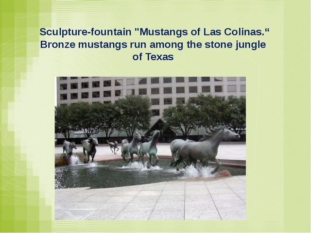 "Sculpture-fountain ""Mustangs of Las Colinas."" Bronze mustangs run among the..."