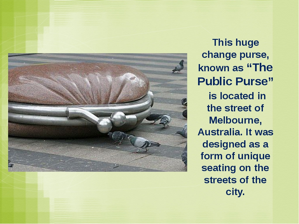 "This huge change purse, known as ""The Public Purse"" is located in the street..."