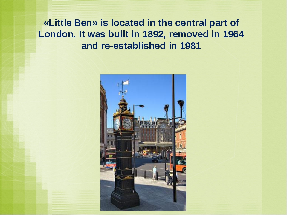 «Little Ben» is located in the central part of London. It was built in 1892,...