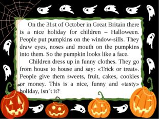 On the 31st of October in Great Britain there is a nice holiday for children