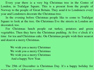 Every year there is a very big Christmas tree in the Centre of London, in Tr