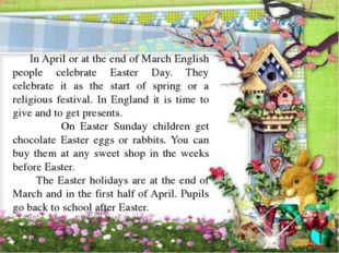 In April or at the end of March English people celebrate Easter Day. They ce