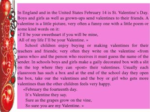 In England and in the United States February 14 is St. Valentine`s Day. Boys
