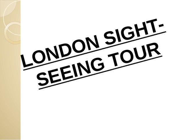 LONDON SIGHT-SEEING TOUR