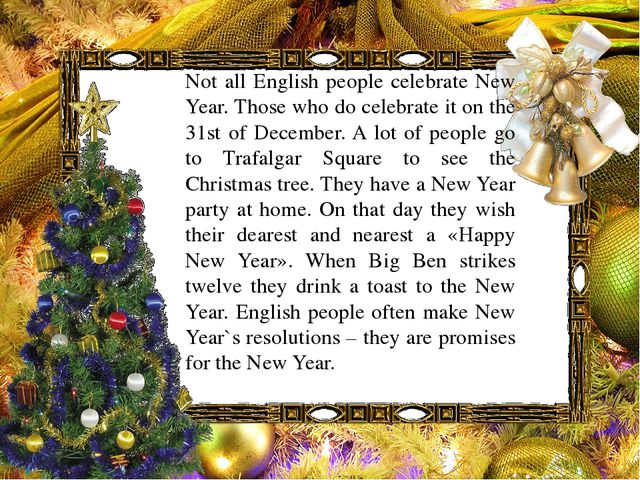 Not all English people celebrate New Year. Those who do celebrate it on the 3...