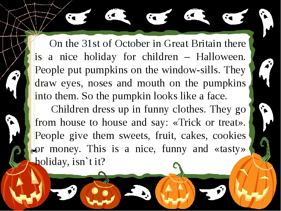 On the 31st of October in Great Britain there is a nice holiday for children...