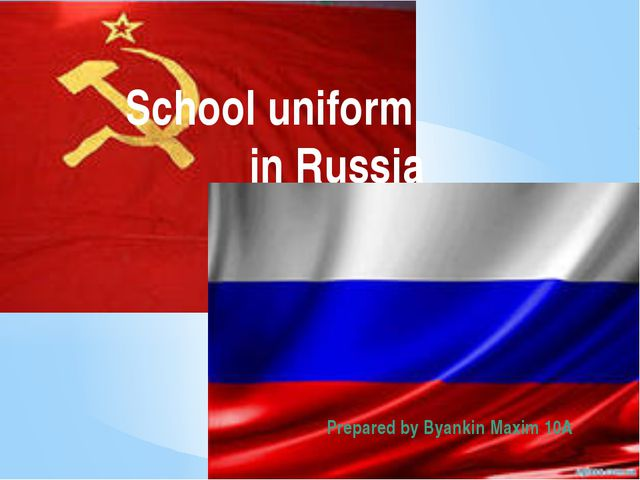 School uniform in Russia Prepared by Byankin Maxim 10A