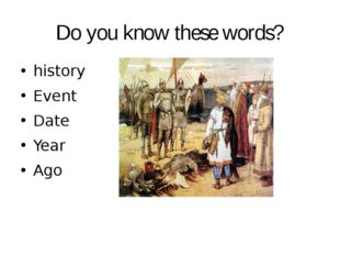 Do you know these words? history Event Date Year Ago