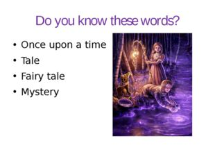 Do you know these words? Once upon a time Tale Fairy tale Mystery