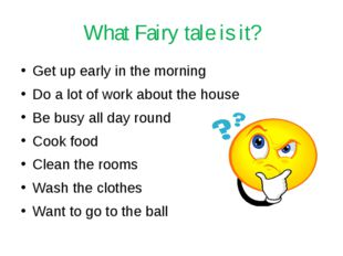 What Fairy tale is it? Get up early in the morning Do a lot of work about the