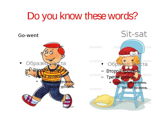 Do you know these words? Go-went Sit-sat