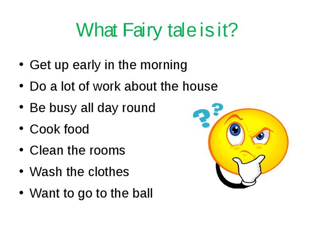 What Fairy tale is it? Get up early in the morning Do a lot of work about the...
