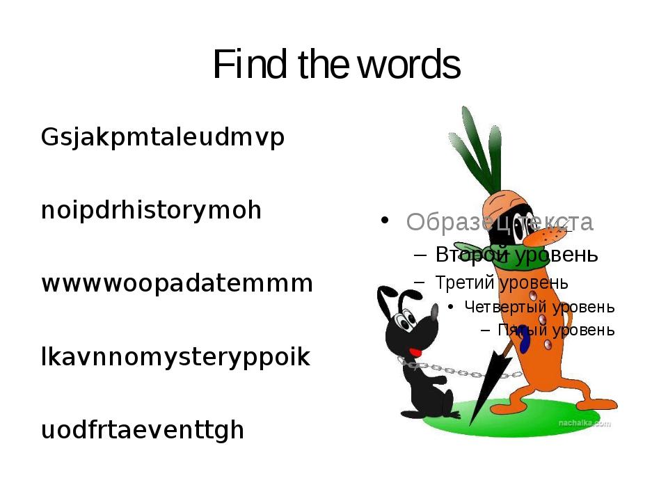 Find the words Gsjakpmtaleudmvp  noipdrhistorymoh wwwwoopadatemmm lkavnnomy...