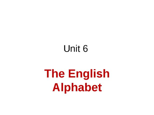 Unit 6 The English Alphabet