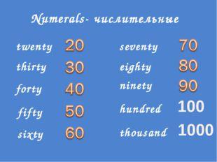 Numerals- числительные twenty thirty forty fifty sixty seventy eighty ninety