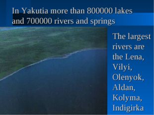 In Yakutia more than 800000 lakes and 700000 rivers and springs The largest r