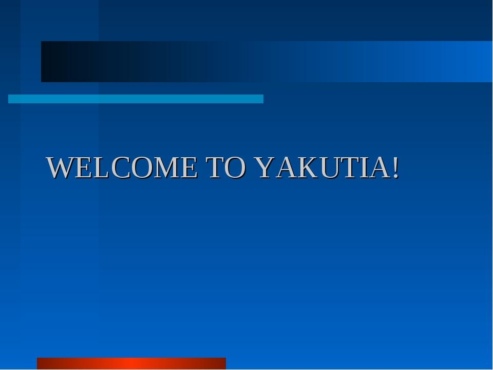 WELCOME TO YAKUTIA!