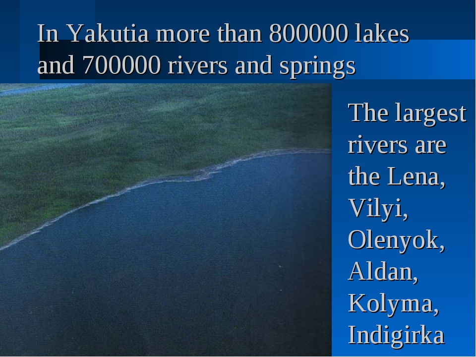 In Yakutia more than 800000 lakes and 700000 rivers and springs The largest r...