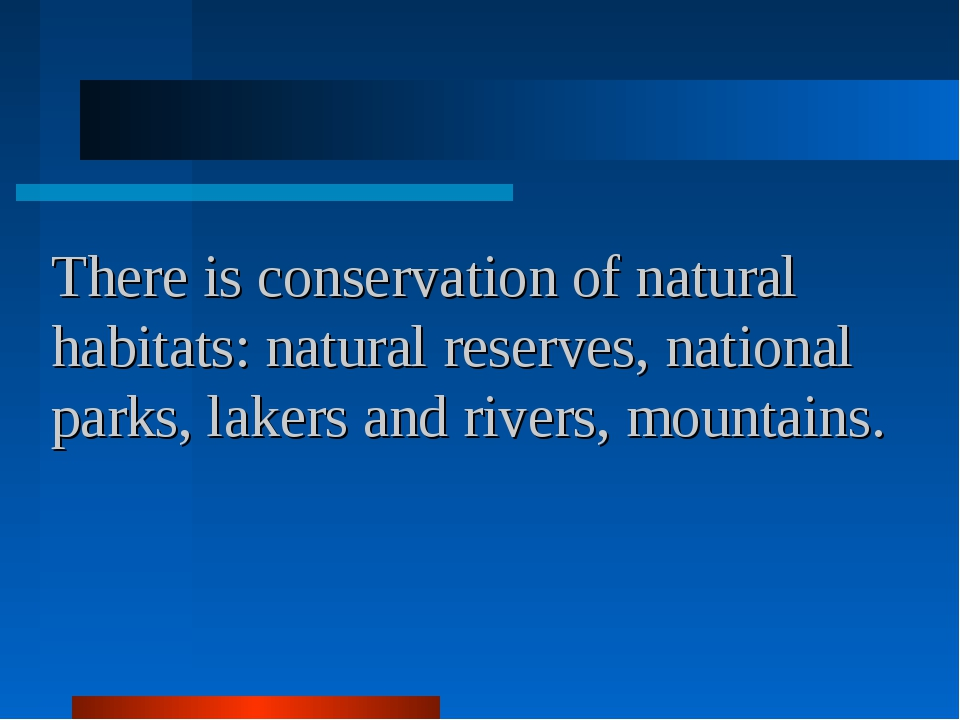 There is conservation of natural habitats: natural reserves, national parks,...