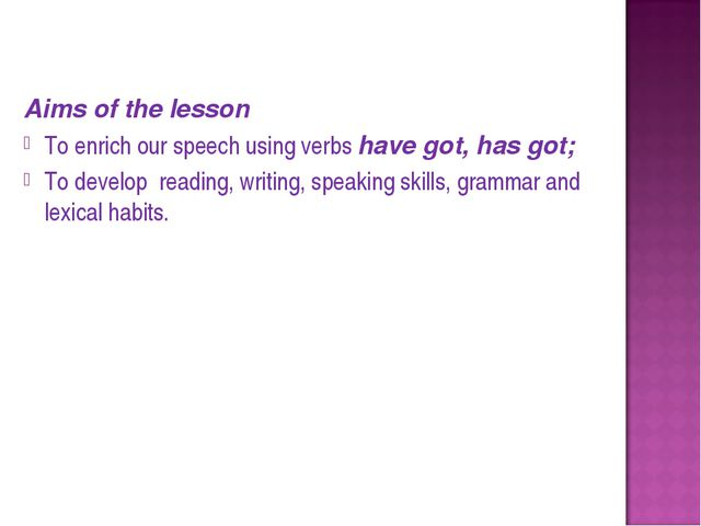Aims of the lesson To enrich our speech using verbs have got, has got; To de...