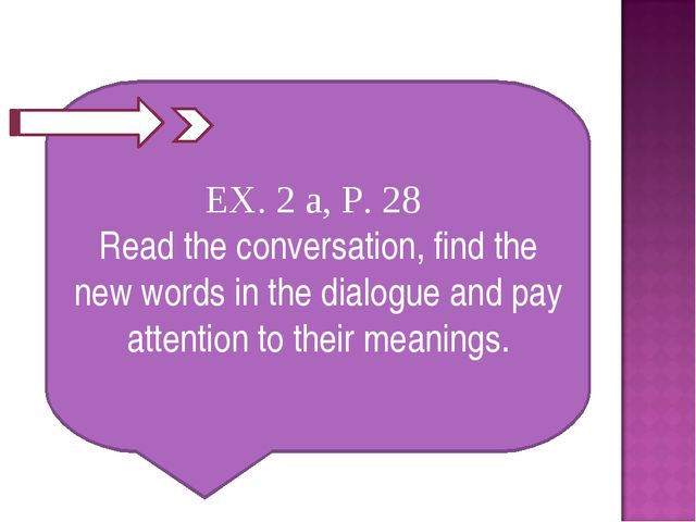 EX. 2 а, P. 28 Read the conversation, find the new words in the dialogue and...