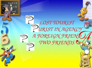 LOST TOURIST TOURIST IN AGENCY A FOREIGN FRIEND TWO FRIENDS