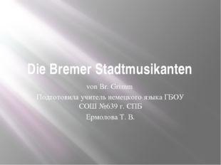 Die Bremer Stadtmusikanten von Br. Grimm Подготовила учитель немецкого языка