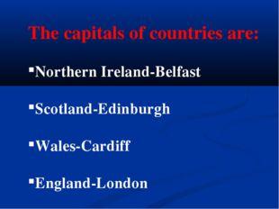 The capitals of countries are: Northern Ireland-Belfast Scotland-Edinburgh Wa