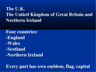 The U.K. The United Kingdom of Great Britain and Northern Ireland Four countr