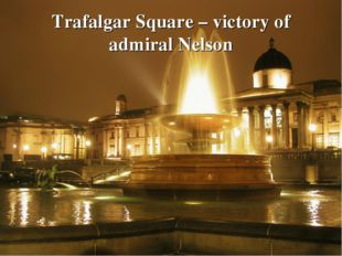 Trafalgar Square – victory of admiral Nelson