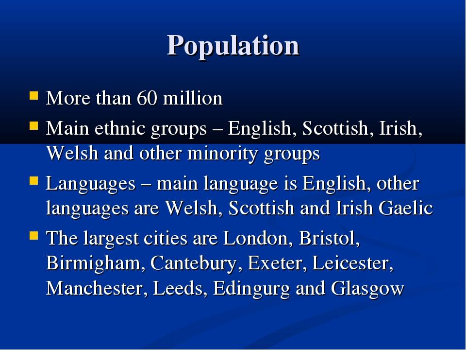 Population More than 60 million Main ethnic groups – English, Scottish, Irish...