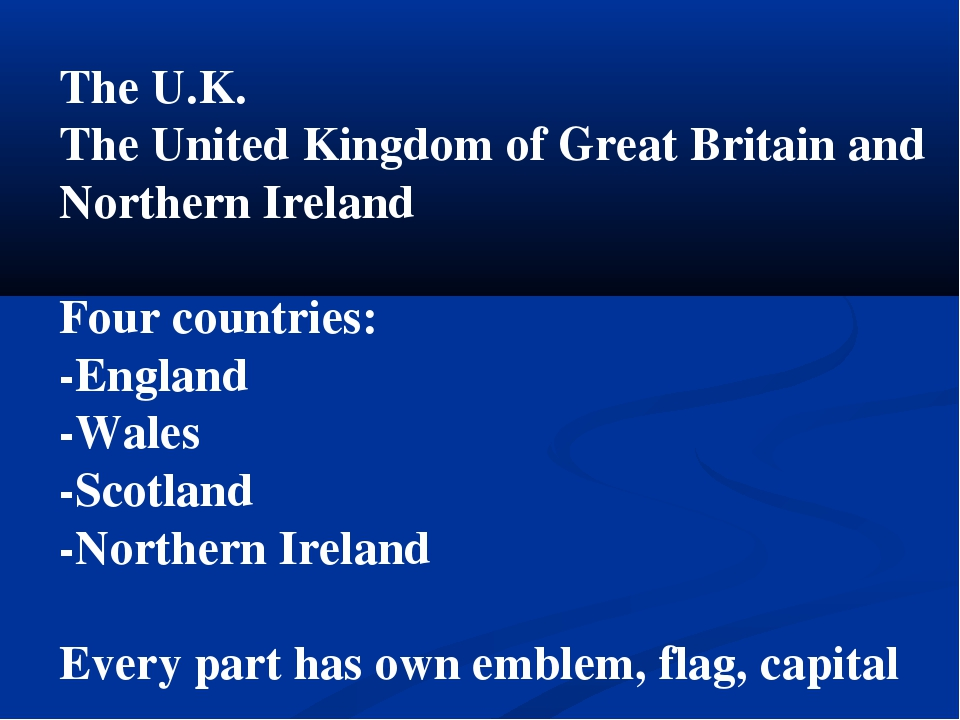 The U.K. The United Kingdom of Great Britain and Northern Ireland Four countr...