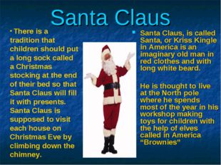 Santa Claus Santa Claus, is called Santa, or Kriss Kingle in America is an im