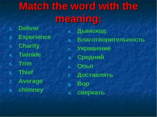 Match the word with the meaning: Deliver Experience Charity Twinkle Trim Thie