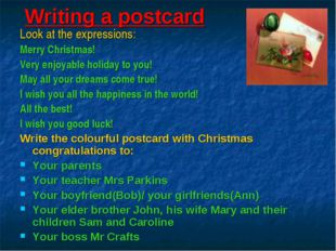 Writing a postcard Look at the expressions: Merry Christmas! Very enjoyable h