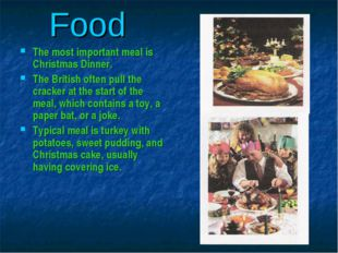 Food The most important meal is Christmas Dinner. The British often pull the