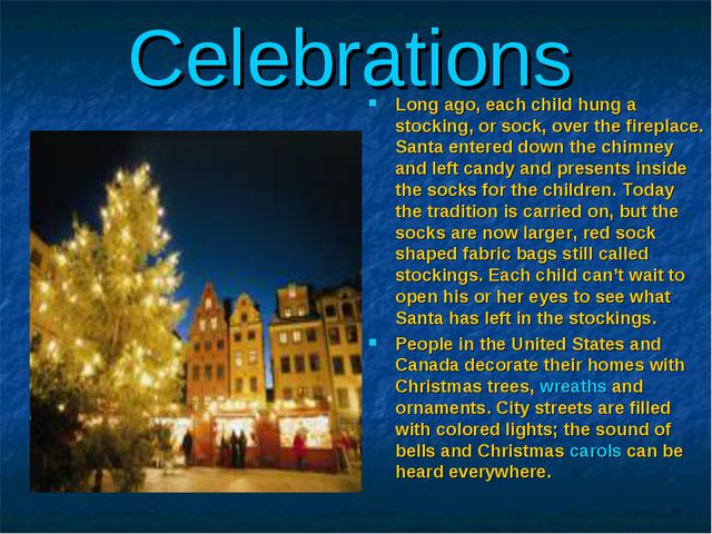 Celebrations Long ago, each child hung a stocking, or sock, over the fireplac...