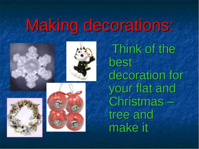Making decorations: Think of the best decoration for your flat and Christmas...