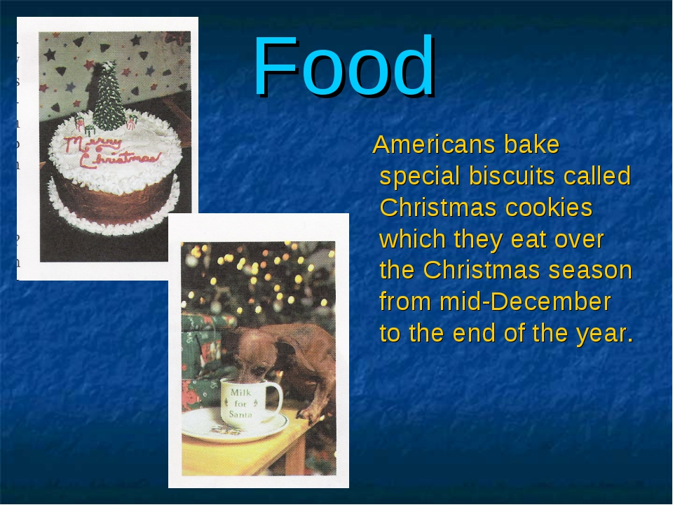 Food Americans bake special biscuits called Christmas cookies which they eat...