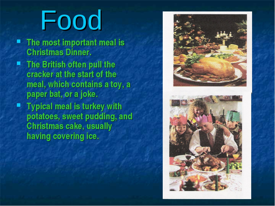 Food The most important meal is Christmas Dinner. The British often pull the...