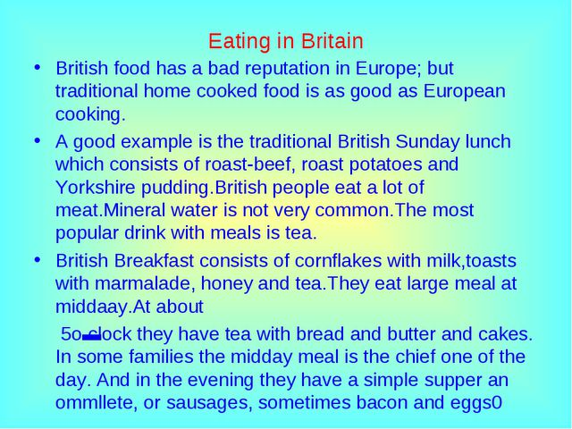 Eating in Britain British food has a bad reputation in Europe; but traditiona...