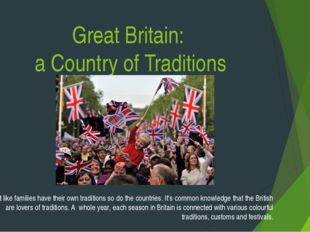 Great Britain: a Country of Traditions Just like families have their own trad